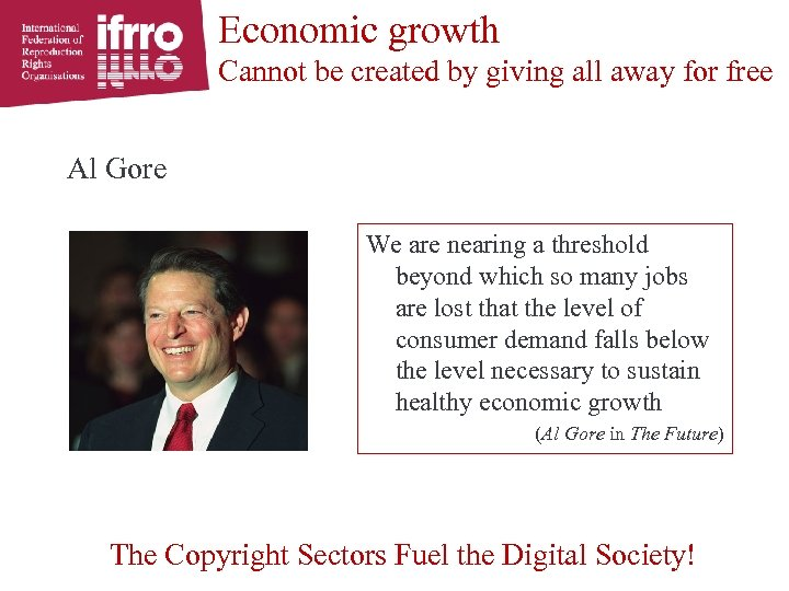 Economic growth Cannot be created by giving all away for free Al Gore We