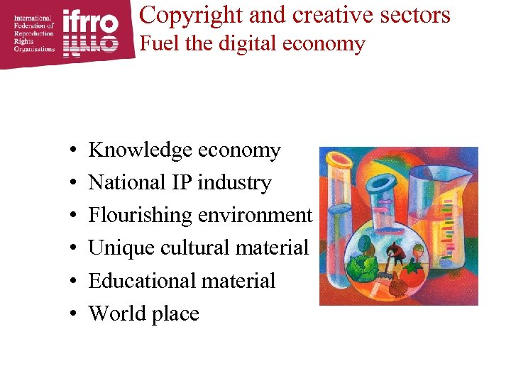 Copyright and creative sectors Fuel the digital economy • • • Knowledge economy National
