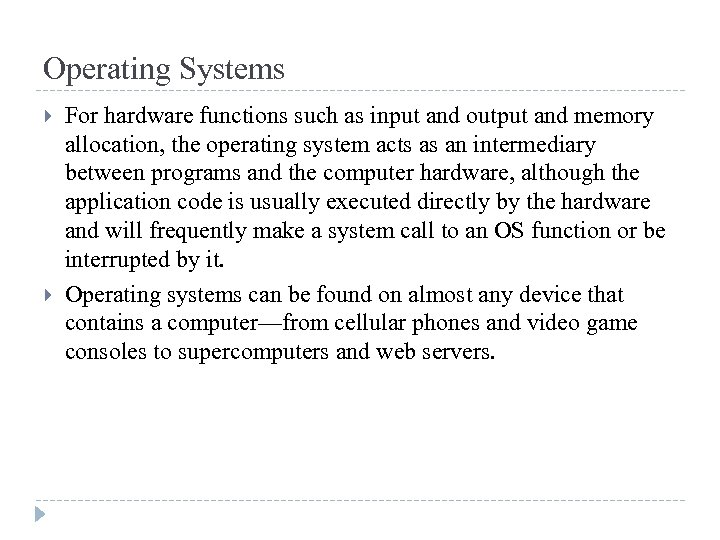 Operating Systems For hardware functions such as input and output and memory allocation, the