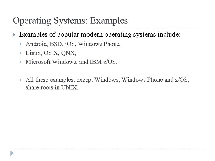 Operating Systems: Examples of popular modern operating systems include: Android, BSD, i. OS, Windows