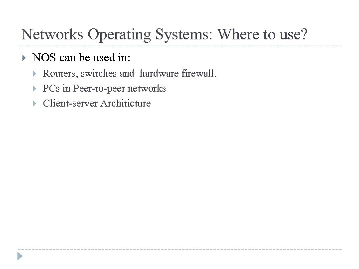 Networks Operating Systems: Where to use? NOS can be used in: Routers, switches and