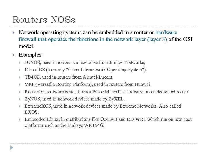 Routers NOSs Network operating systems can be embedded in a router or hardware firewall