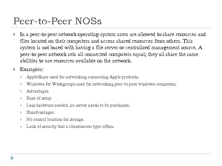 Peer-to-Peer NOSs In a peer-to-peer network operating system users are allowed to share resources