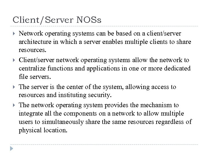 Client/Server NOSs Network operating systems can be based on a client/server architecture in which