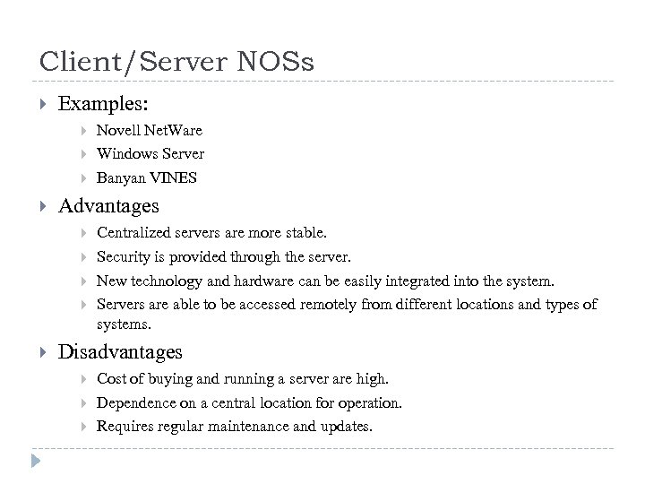 Client/Server NOSs Examples: Advantages Novell Net. Ware Windows Server Banyan VINES Centralized servers are