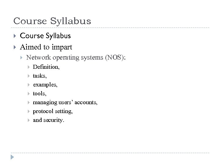 Course Syllabus Aimed to impart Network operating systems (NOS): Definition, tasks, examples, tools, managing