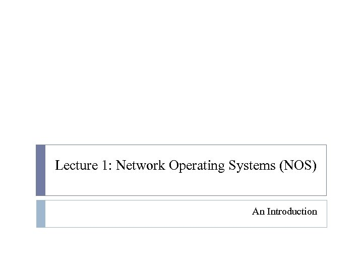 Lecture 1: Network Operating Systems (NOS) An Introduction