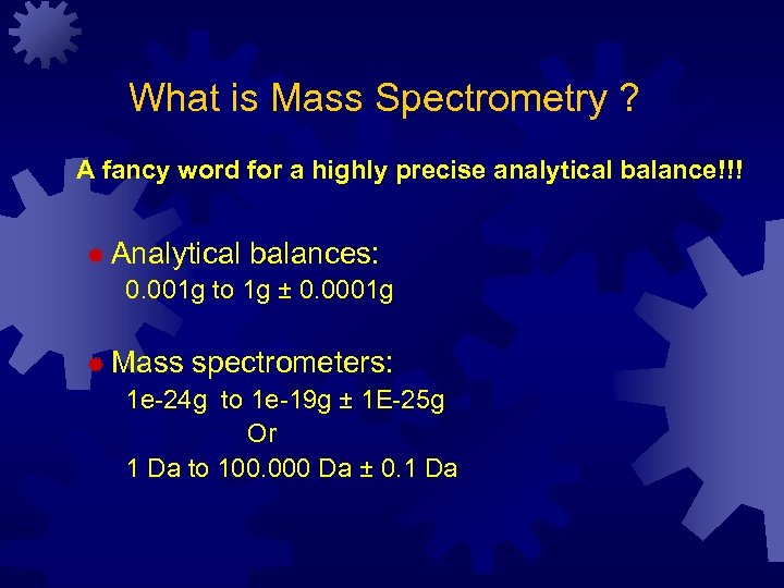 What is Mass Spectrometry ? A fancy word for a highly precise analytical balance!!!