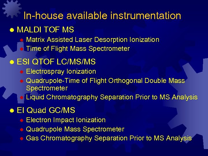 In-house available instrumentation ® MALDI TOF MS ® Matrix Assisted Laser Desorption Ionization ®