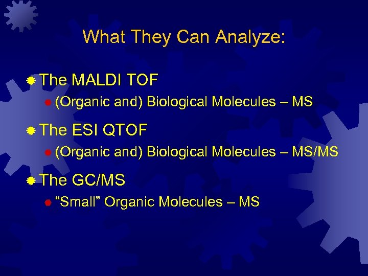 What They Can Analyze: ® The MALDI TOF ® (Organic ® The ESI QTOF