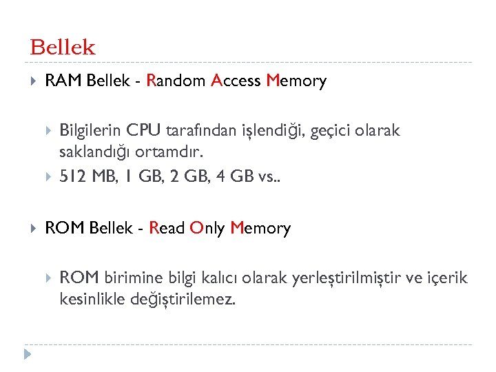 Bellek RAM Bellek - Random Access Memory Bilgilerin CPU tarafından işlendiği, geçici olarak saklandığı