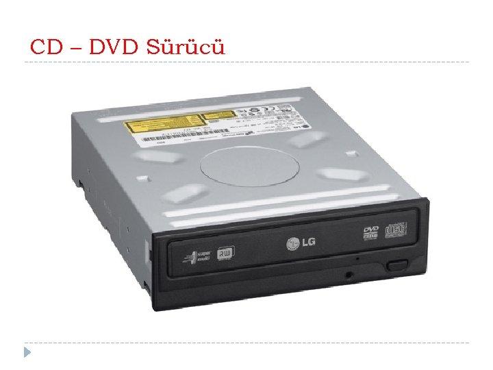 CD – DVD Sürücü