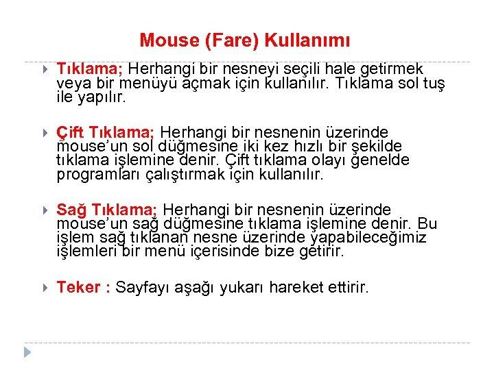 Mouse (Fare) Kullanımı Tıklama; Herhangi bir nesneyi seçili hale getirmek veya bir menüyü açmak