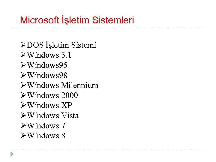 Microsoft İşletim Sistemleri ØDOS İşletim Sistemi ØWindows 3. 1 ØWindows 95 ØWindows 98 ØWindows