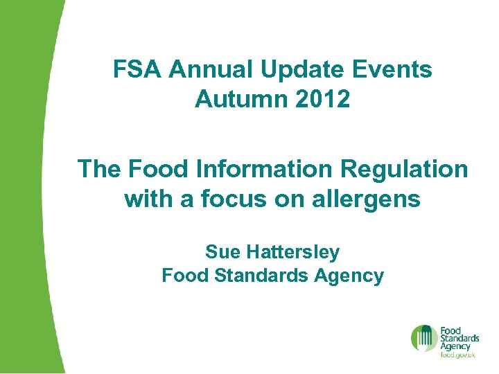 FSA Annual Update Events Autumn 2012 The Food Information Regulation with a focus on