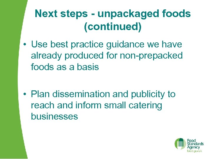 Next steps - unpackaged foods (continued) • Use best practice guidance we have already