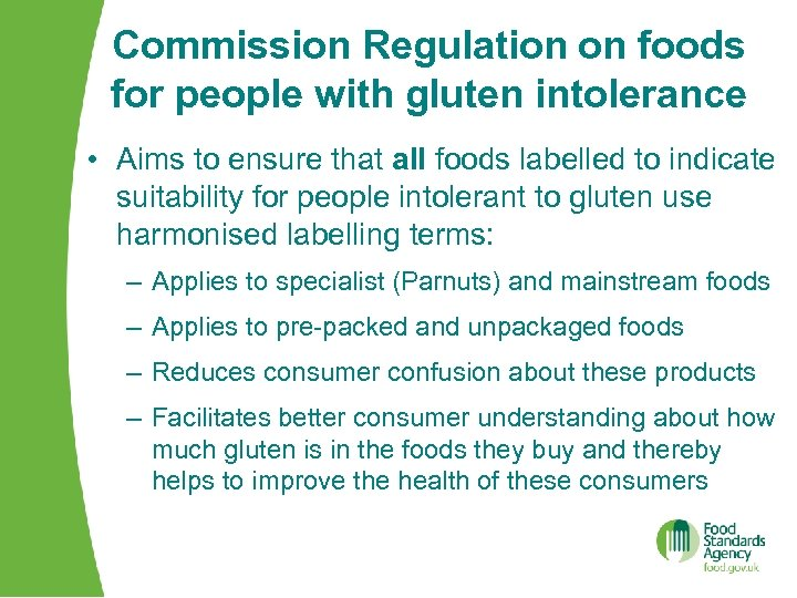 Commission Regulation on foods for people with gluten intolerance • Aims to ensure that