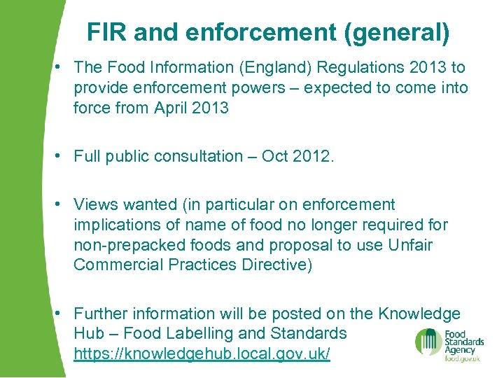 FIR and enforcement (general) • The Food Information (England) Regulations 2013 to provide enforcement