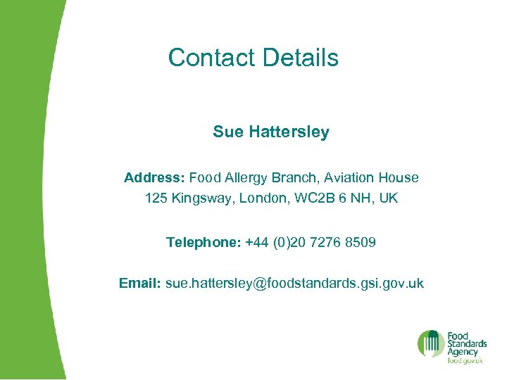 Contact Details Sue Hattersley Address: Food Allergy Branch, Aviation House 125 Kingsway, London, WC