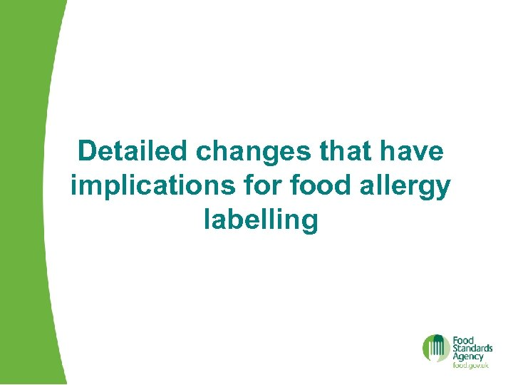 Detailed changes that have implications for food allergy labelling