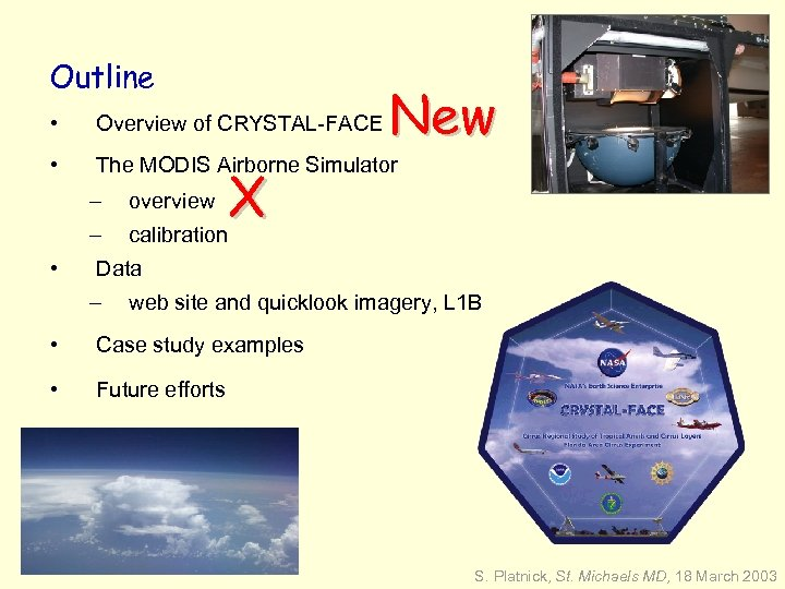 Outline New • Overview of CRYSTAL-FACE • The MODIS Airborne Simulator – – •