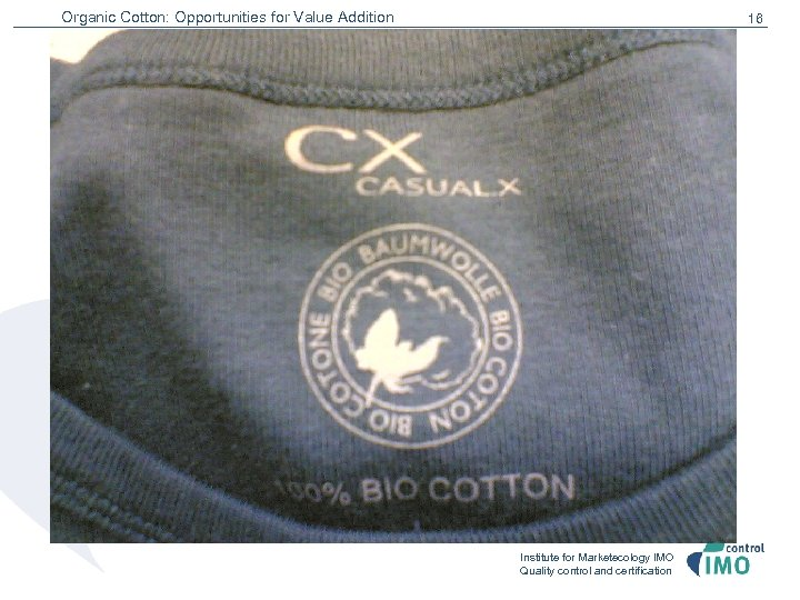 Organic Cotton: Opportunities for Value Addition 16 Institute for Marketecology IMO Quality control and