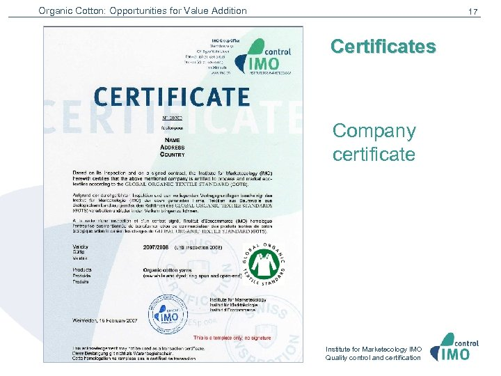 Organic Cotton: Opportunities for Value Addition 17 Certificates Company certificate Institute for Marketecology IMO
