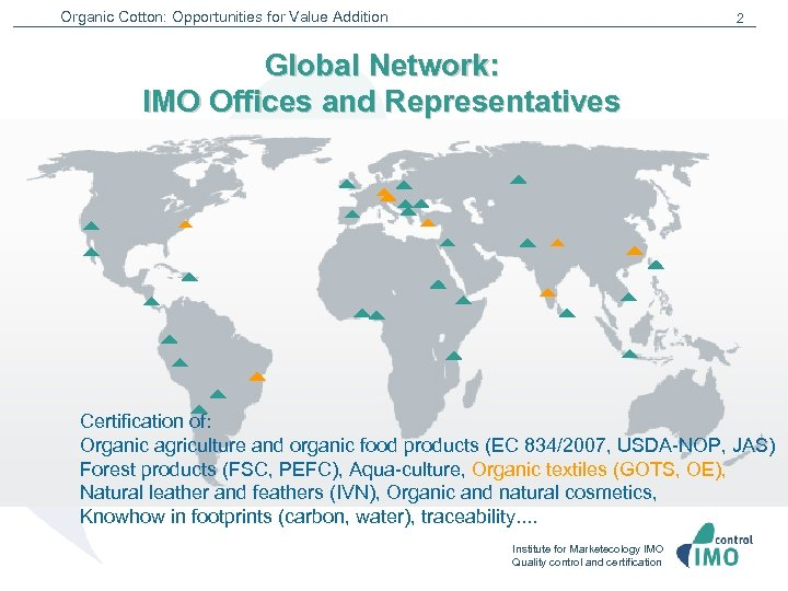 Organic Cotton: Opportunities for Value Addition 2 Global Network: IMO Offices and Representatives Certification