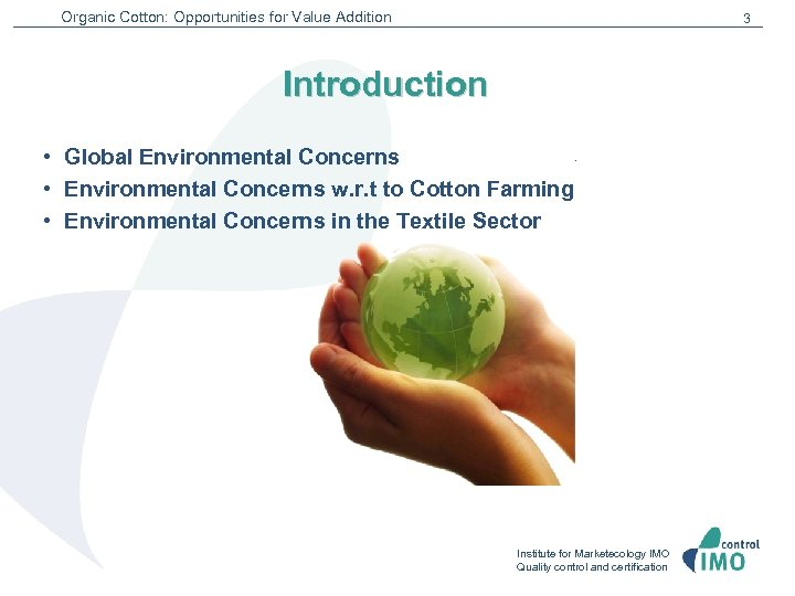 Organic Cotton: Opportunities for Value Addition 3 Introduction • Global Environmental Concerns • Environmental