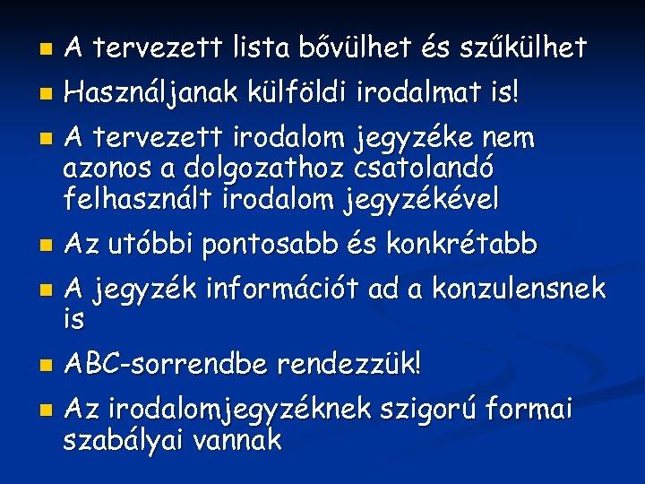 n A tervezett lista bővülhet és szűkülhet n Használjanak külföldi irodalmat is! n n