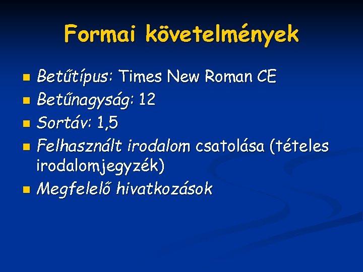 Formai követelmények Betűtípus: Times New Roman CE n Betűnagyság: 12 n Sortáv: 1, 5
