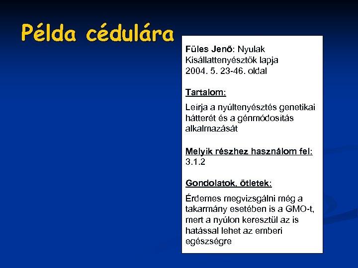 Példa cédulára Füles Jenő: Nyulak Kisállattenyésztők lapja 2004. 5. 23 -46. oldal Tartalom: Leírja