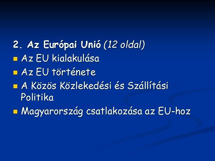 2. Az Európai Unió (12 oldal) n Az EU kialakulása n Az EU története
