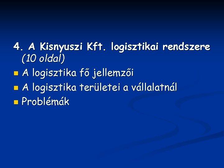 4. A Kisnyuszi Kft. logisztikai rendszere (10 oldal) n A logisztika fő jellemzői n
