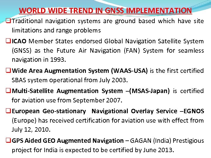 WORLD WIDE TREND IN GNSS IMPLEMENTATION q Traditional navigation systems are ground based which