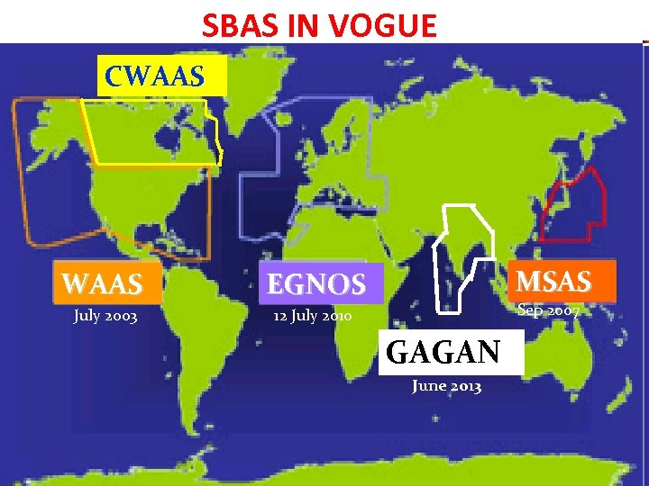 SBAS IN VOGUE CWAAS July 2003 MSAS EGNOS Sep 2007 12 July 2010 GAGAN