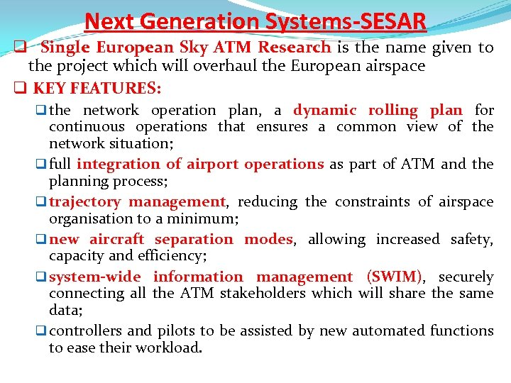 Next Generation Systems-SESAR q Single European Sky ATM Research is the name given to
