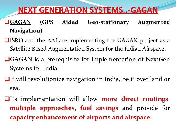 NEXT GENERATION SYSTEMS. . -GAGAN q GAGAN (GPS Navigation) Aided Geo-stationary Augmented q ISRO