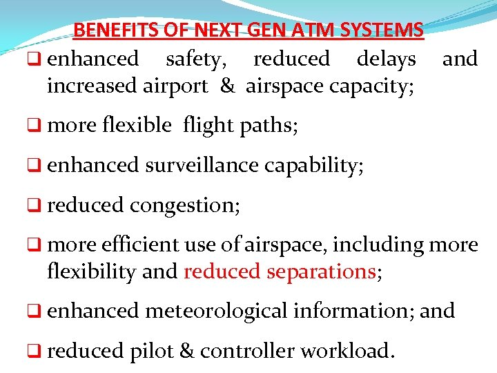 BENEFITS OF NEXT GEN ATM SYSTEMS q enhanced safety, reduced delays and increased airport