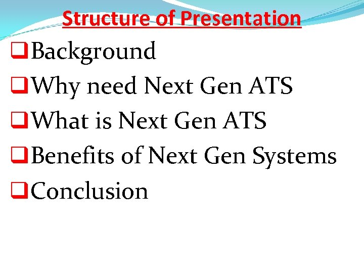 Structure of Presentation q. Background q. Why need Next Gen ATS q. What is