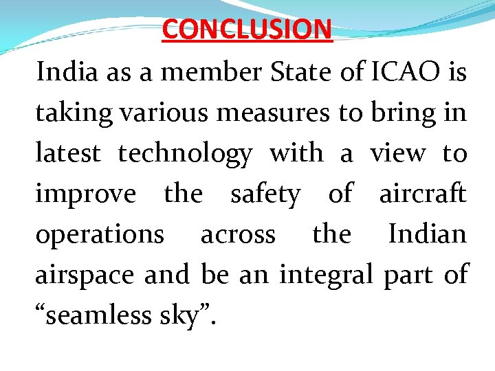 CONCLUSION India as a member State of ICAO is taking various measures to bring