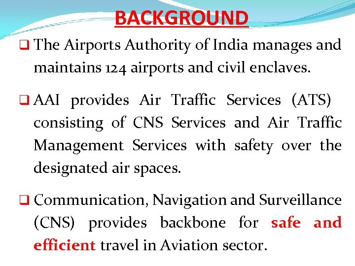 BACKGROUND q The Airports Authority of India manages and maintains 124 airports and civil