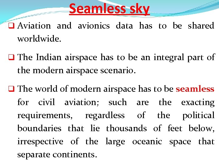 Seamless sky q Aviation and avionics data has to be shared worldwide. q The