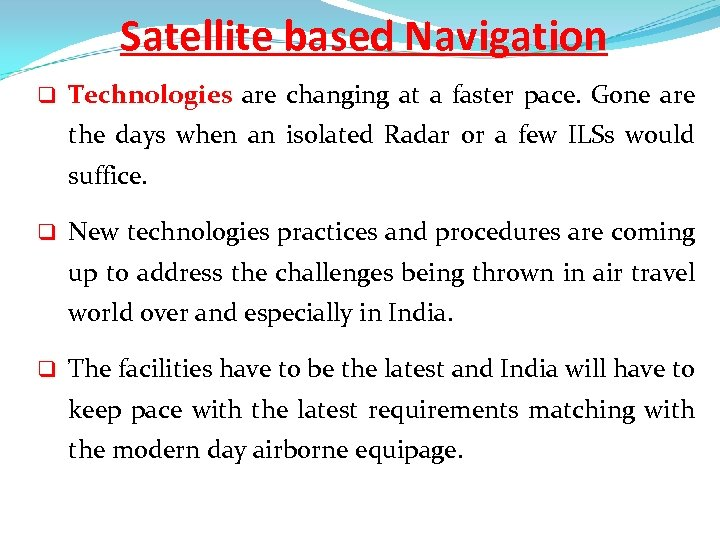 Satellite based Navigation q Technologies are changing at a faster pace. Gone are the