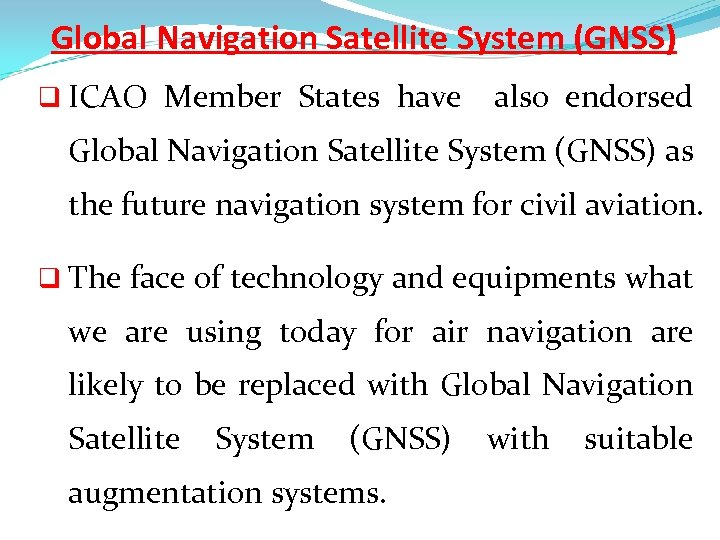 Global Navigation Satellite System (GNSS) q ICAO Member States have also endorsed Global Navigation