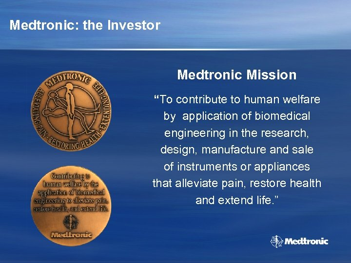 """Medtronic: the Investor Medtronic Mission """"To contribute to human welfare by application of biomedical"""