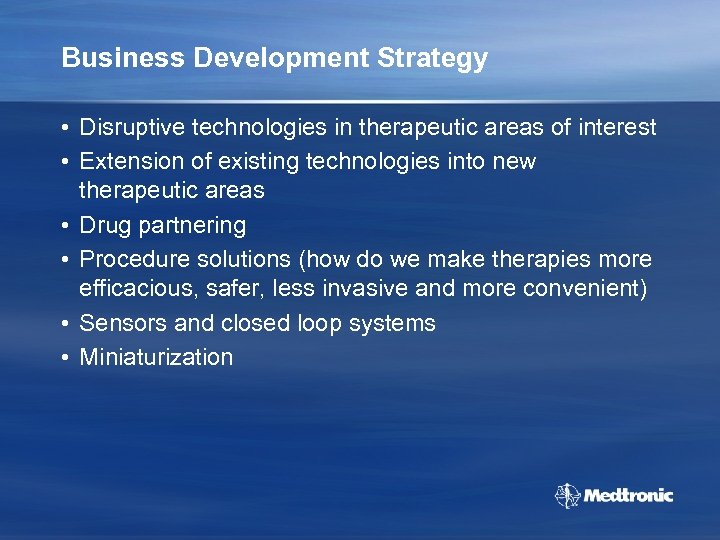 Business Development Strategy • Disruptive technologies in therapeutic areas of interest • Extension of