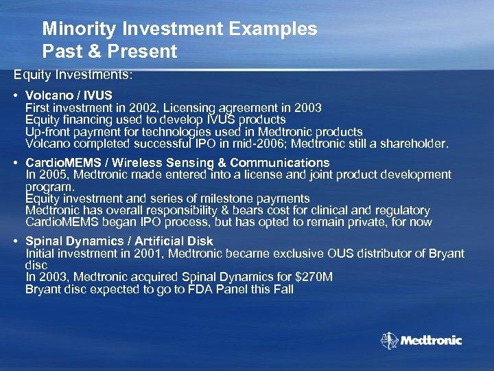 Minority Investment Examples Past & Present Equity Investments: • Volcano / IVUS First investment