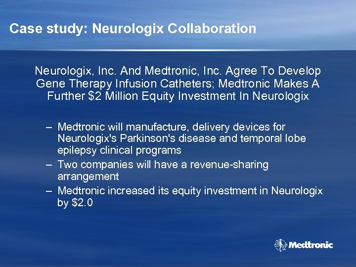 Case study: Neurologix Collaboration Neurologix, Inc. And Medtronic, Inc. Agree To Develop Gene Therapy