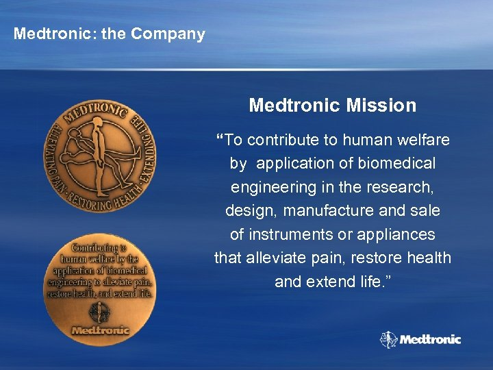 """Medtronic: the Company Medtronic Mission """"To contribute to human welfare by application of biomedical"""